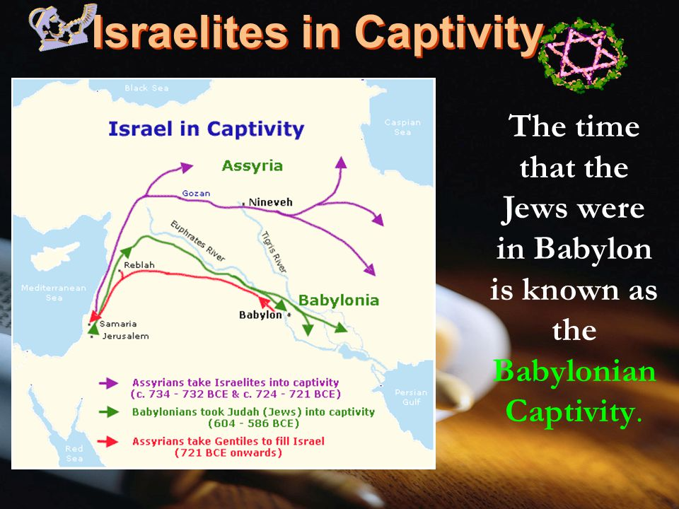 Israelites in Captivity The time that the Jews were in Babylon is known as the Babylonian Captivity.