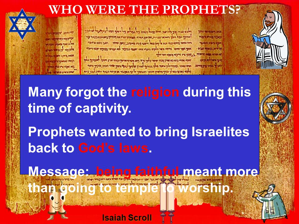 Isaiah Scroll WHO WERE THE PROPHETS. Many forgot the religion during this time of captivity.