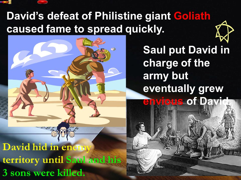 David's defeat of Philistine giant Goliath caused fame to spread quickly.