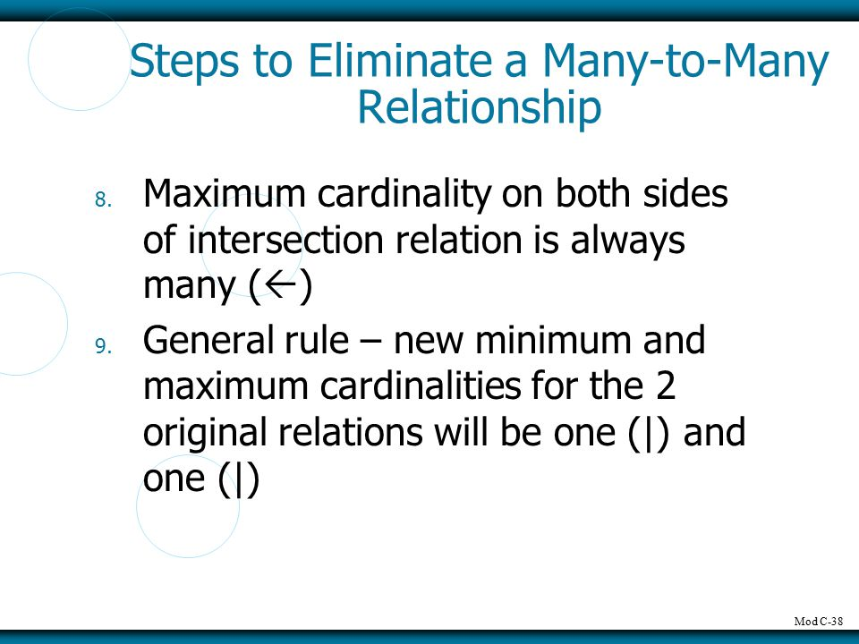 Mod C-38 Steps to Eliminate a Many-to-Many Relationship 8. Maximum cardinality on both sides of intersection relation is always many (  ) 9. General