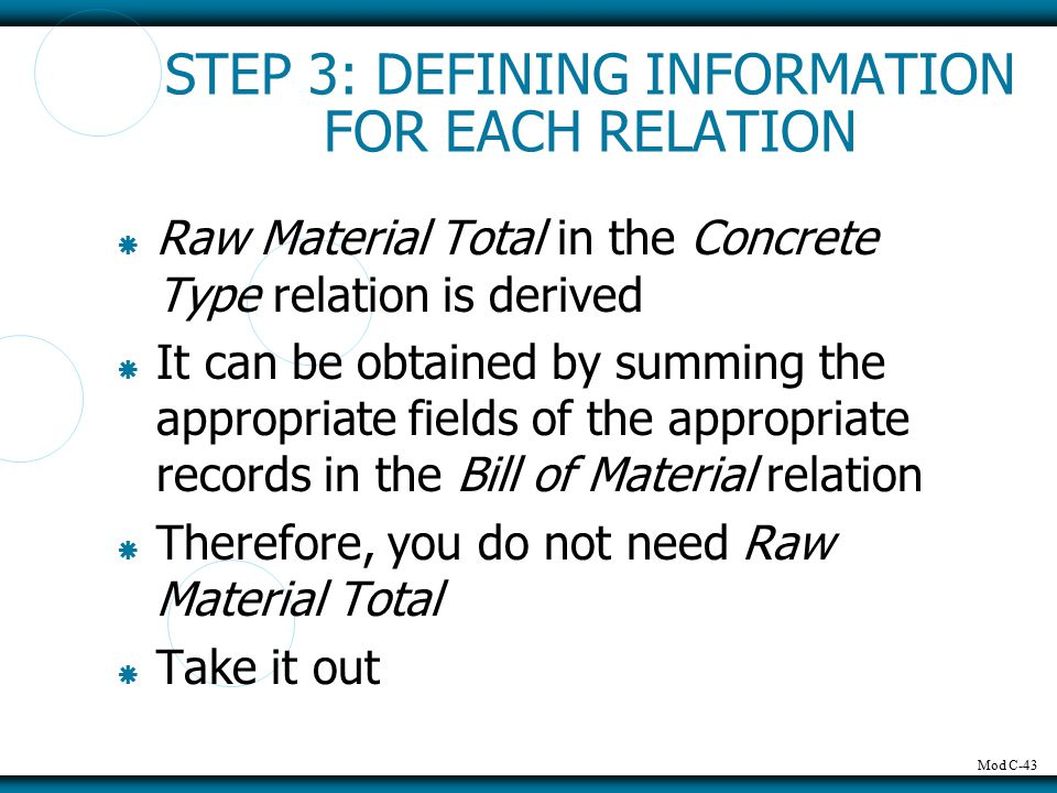 Mod C-43 STEP 3: DEFINING INFORMATION FOR EACH RELATION  Raw Material Total in the Concrete Type relation is derived  It can be obtained by summing