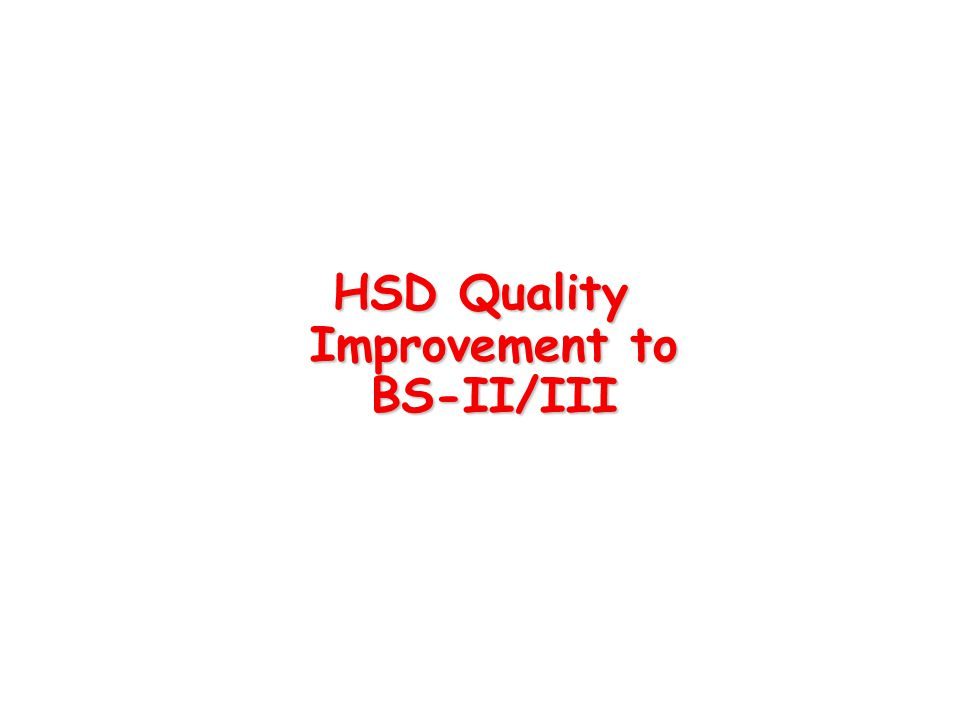 HSD Quality Improvement to BS-II/III