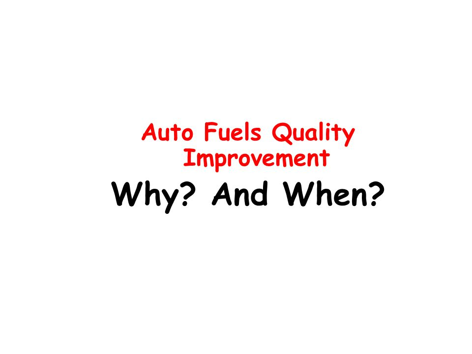 Auto Fuels Quality Improvement Why? And When?