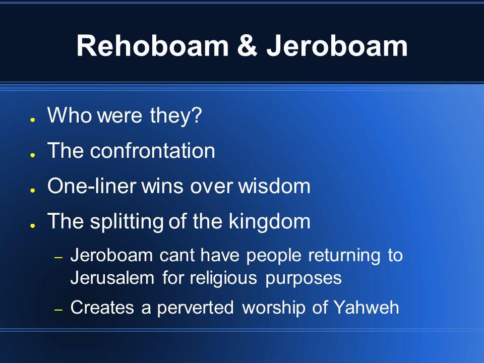 Rehoboam & Jeroboam ● Who were they.