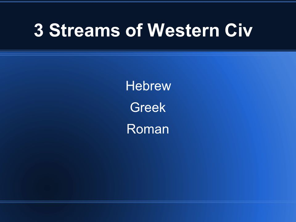 3 Streams of Western Civ Hebrew Greek Roman