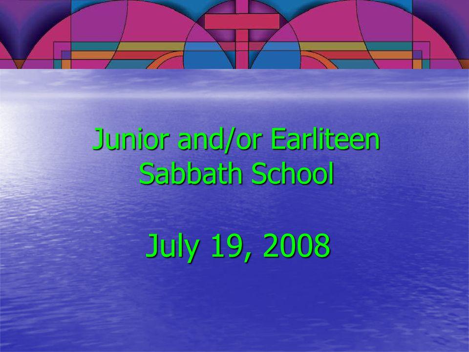 Junior and/or Earliteen Sabbath School July 19, 2008