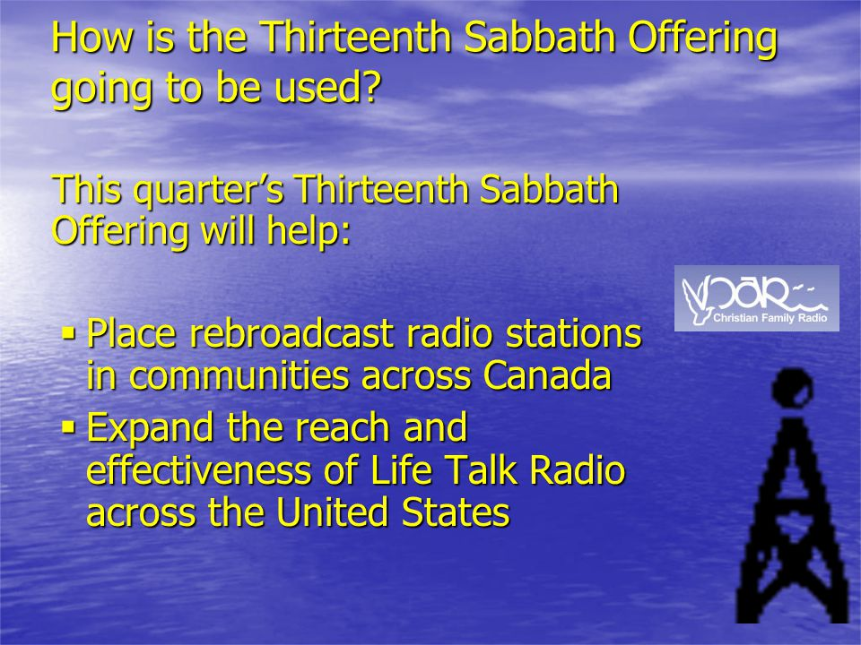 This quarter's Thirteenth Sabbath Offering will help:  Place rebroadcast radio stations in communities across Canada  Expand the reach and effective
