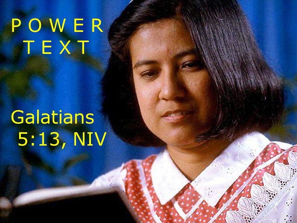 P O W E R T E X T Galatians 5:13, NIV