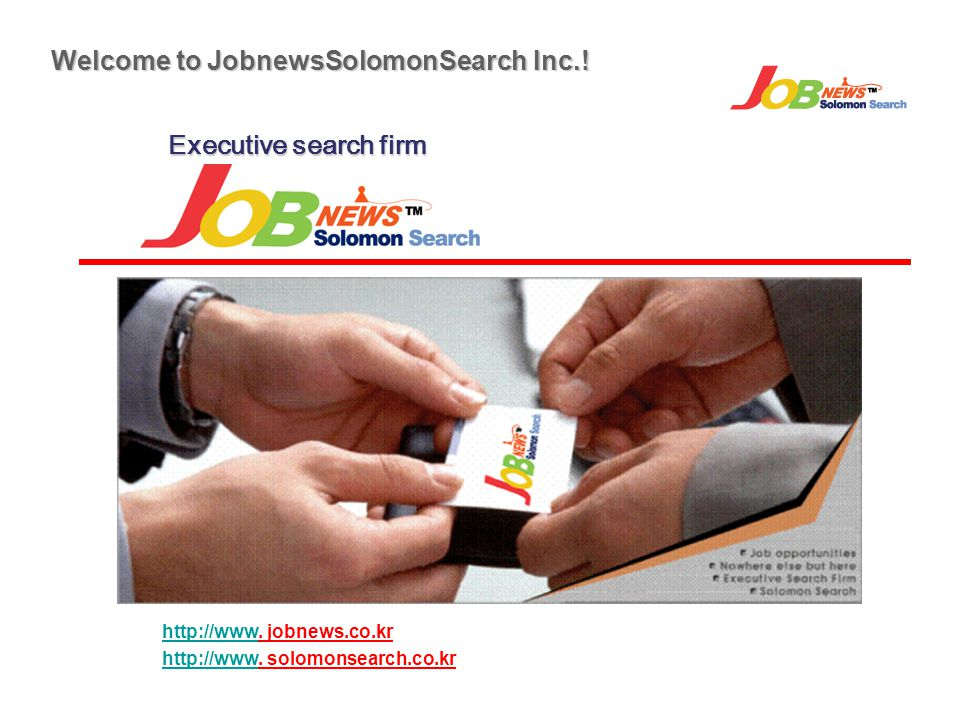 Executive search firm Welcome to JobnewsSolomonSearch Inc.! http://wwwhttp://www. jobnews.co.kr http://wwwhttp://www. solomonsearch.co.kr