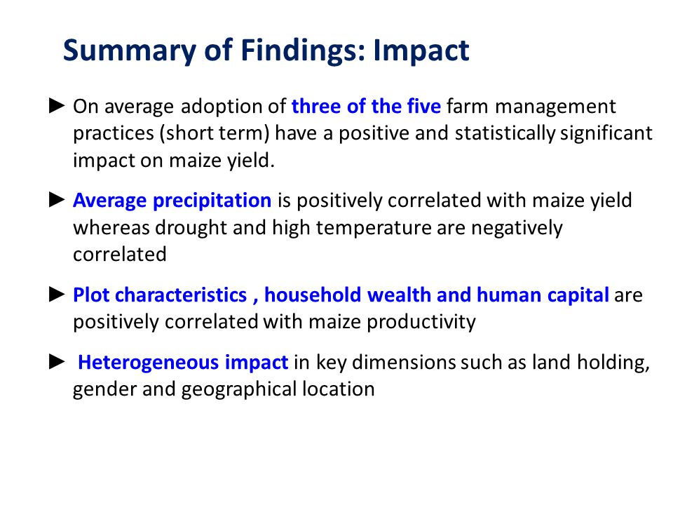 ► On average adoption of three of the five farm management practices (short term) have a positive and statistically significant impact on maize yield.