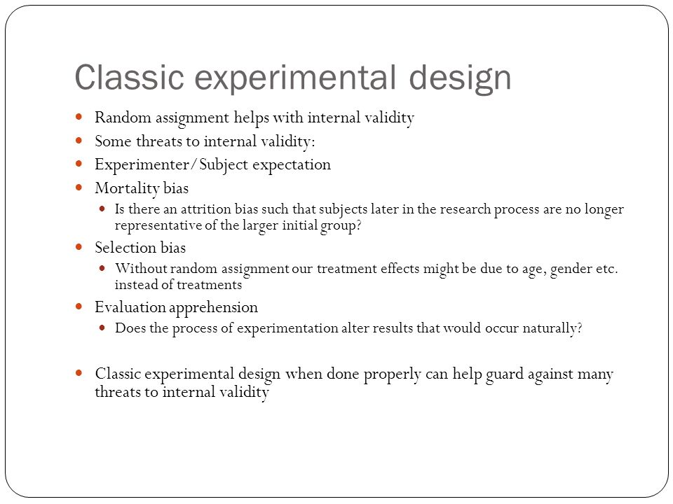 More things to think about in experimental design The relationship of reliability and power Treatment effect not the same for everyone Some benefit more than others Sounds like no big deal (or even obvious), but all of these designs discussed assume equal effect of treatment for individuals