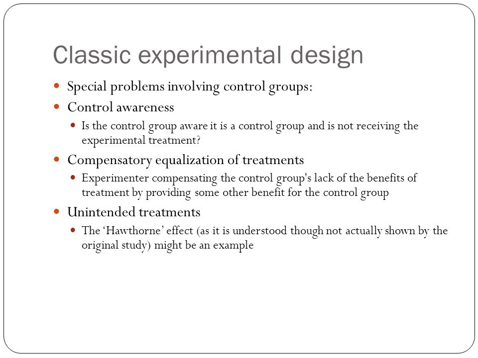 Mixed design: prepost experiments Back to our basic control/treatment setup A common use of mixed design includes a pre-test post test situation in which the between groups factor includes a control and treatment condition Including a pretest allows: A check on randomness Added statistical control Examination of within-subject change 2 ways to determine treatment effectiveness Overall treatment effect and in terms of change