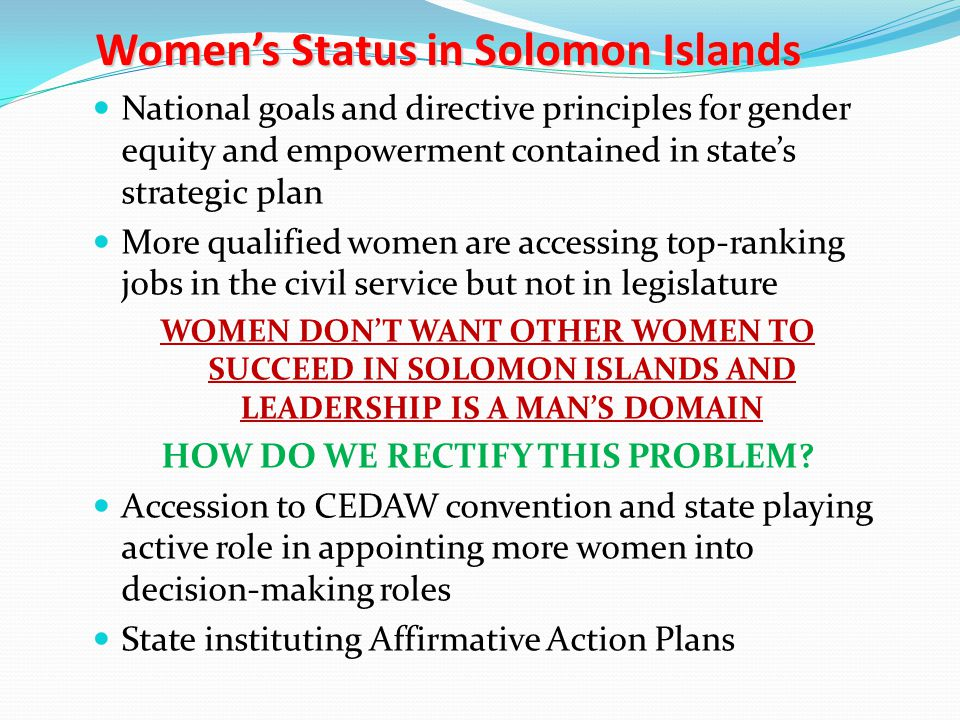 Women's Status in Solomon Islands National goals and directive principles for gender equity and empowerment contained in state's strategic plan More q