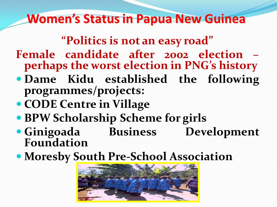 Numbers of PNG Women in Parliament Since 1972, there has been a maximum of 2.2% women in any one term of Parliament Currently less than 1% Women candidates never greater than 5% of all candidates BUT women are 50% of the population so we are NOT a representative democracy