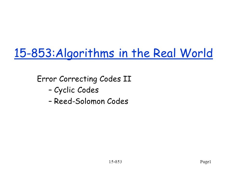 15-853Page1 15-853:Algorithms in the Real World Error Correcting Codes II – Cyclic Codes – Reed-Solomon Codes