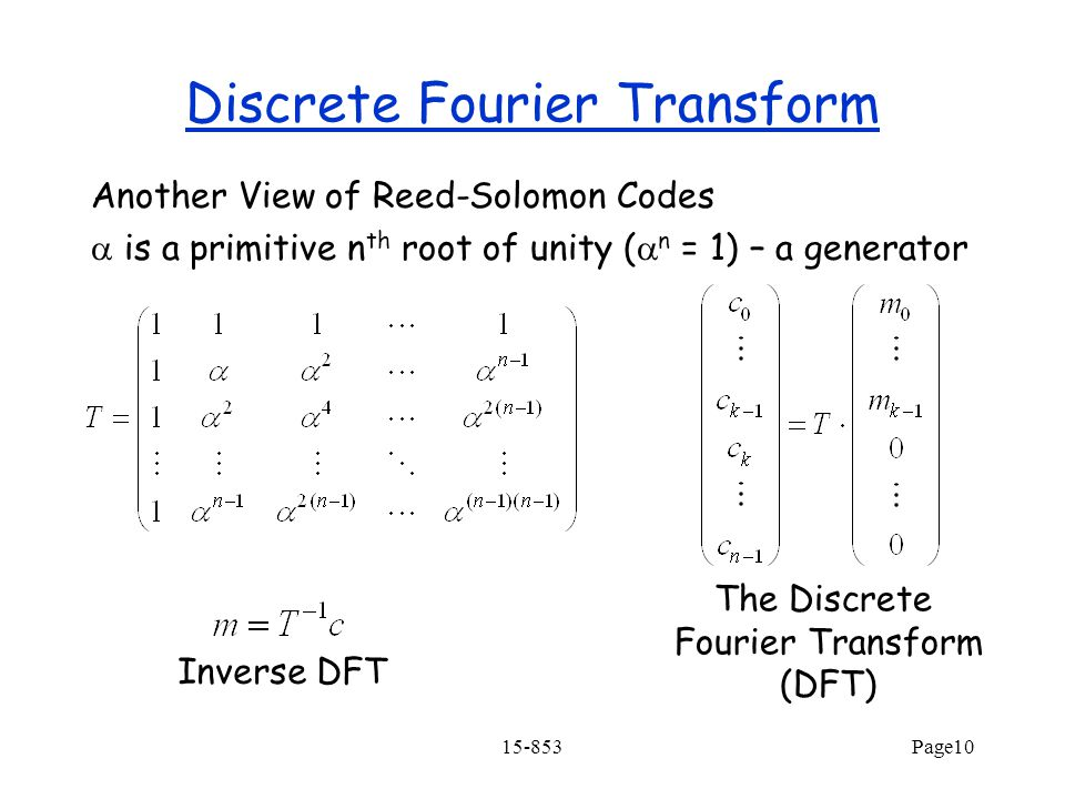 15-853Page10 Discrete Fourier Transform Another View of Reed-Solomon Codes  is a primitive n th root of unity (  n = 1) – a generator The Discrete F