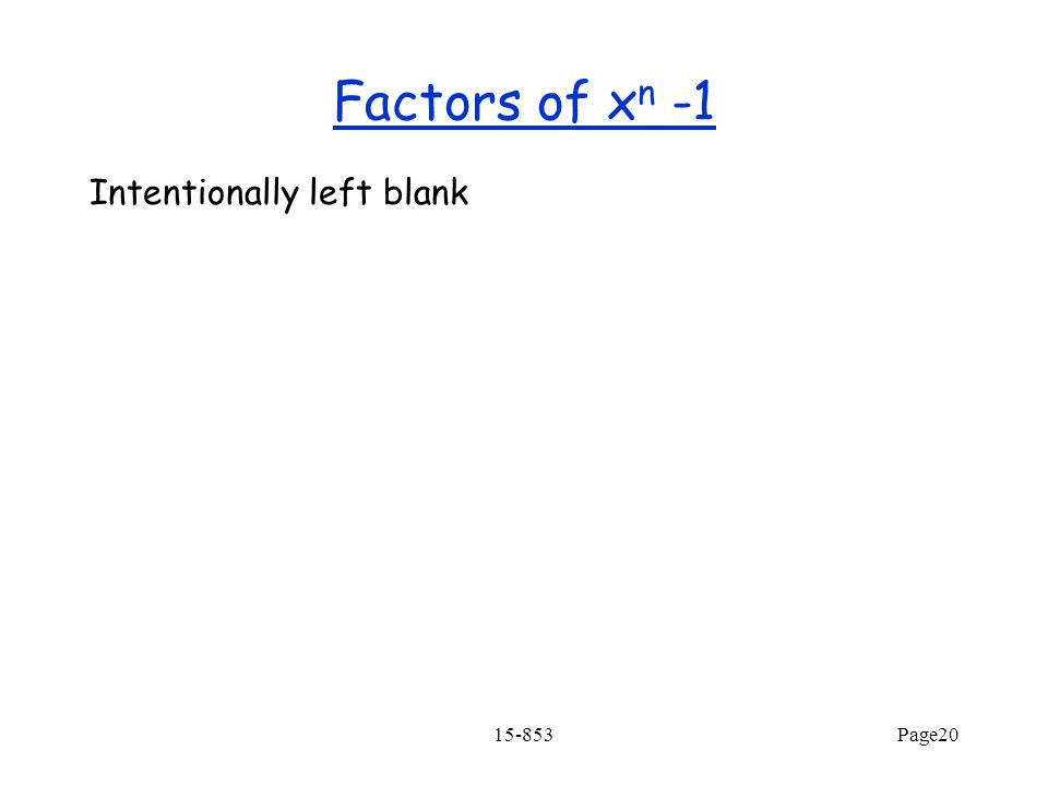 15-853Page20 Factors of x n -1 Intentionally left blank