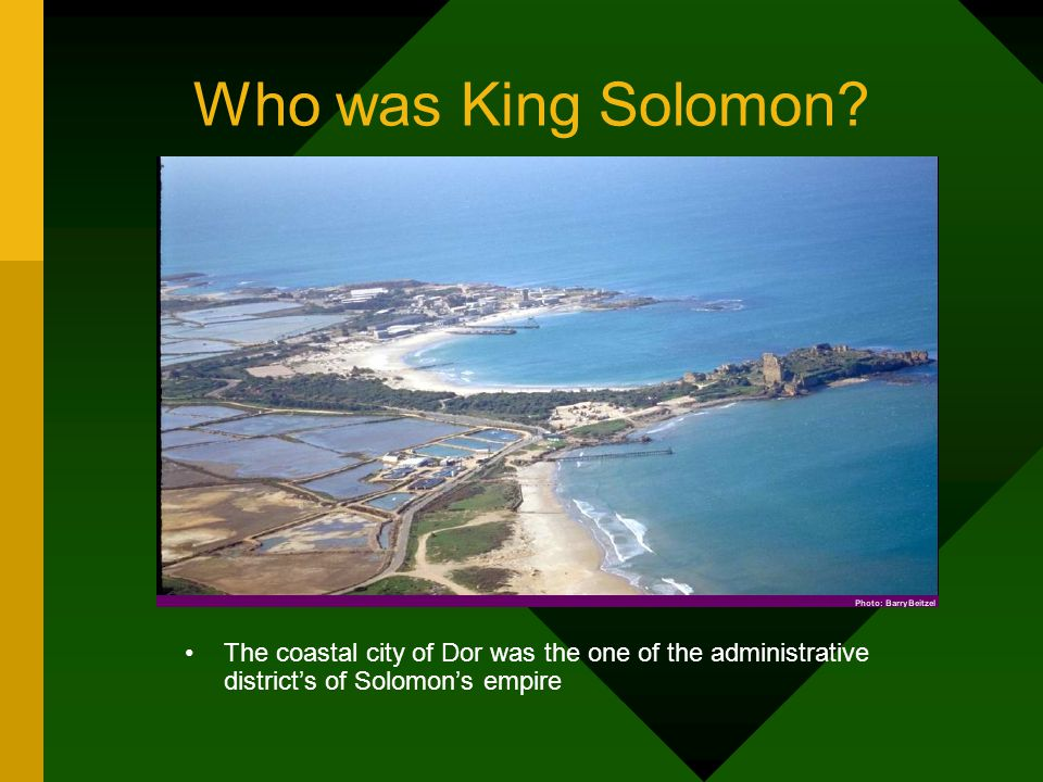 The coastal city of Dor was the one of the administrative district's of Solomon's empire Who was King Solomon