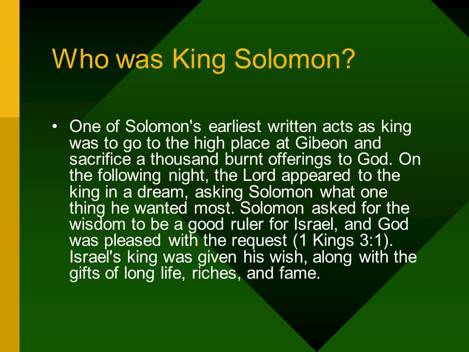 One of Solomon s earliest written acts as king was to go to the high place at Gibeon and sacrifice a thousand burnt offerings to God.