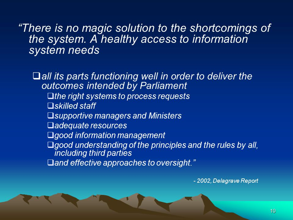 "10 ""There is no magic solution to the shortcomings of the system. A healthy access to information system needs  all its parts functioning well in ord"