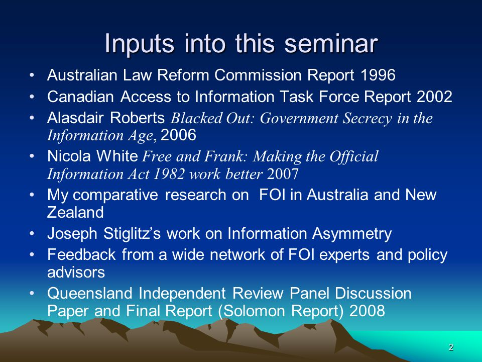 2 Inputs into this seminar Australian Law Reform Commission Report 1996 Canadian Access to Information Task Force Report 2002 Alasdair Roberts Blacked