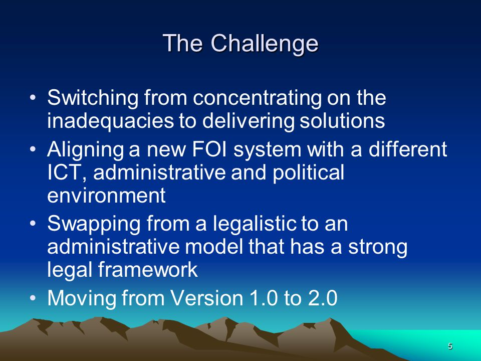 5 The Challenge Switching from concentrating on the inadequacies to delivering solutions Aligning a new FOI system with a different ICT, administrativ