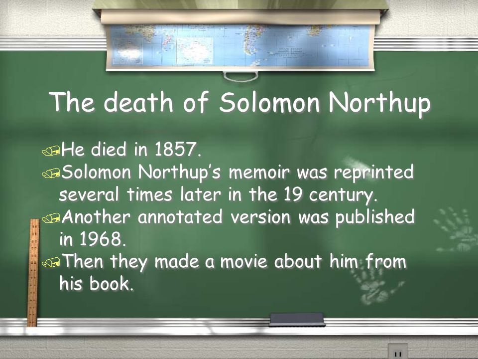 The death of Solomon Northup / He died in 1857. / Solomon Northup's memoir was reprinted several times later in the 19 century. / Another annotated ve