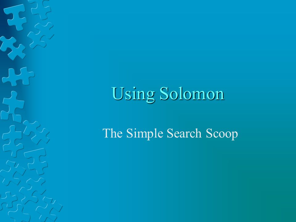 Finding Articles Search Solomon/Solomon Advanced Articles with Articles and more (searches the journals in the Solomon cloud)