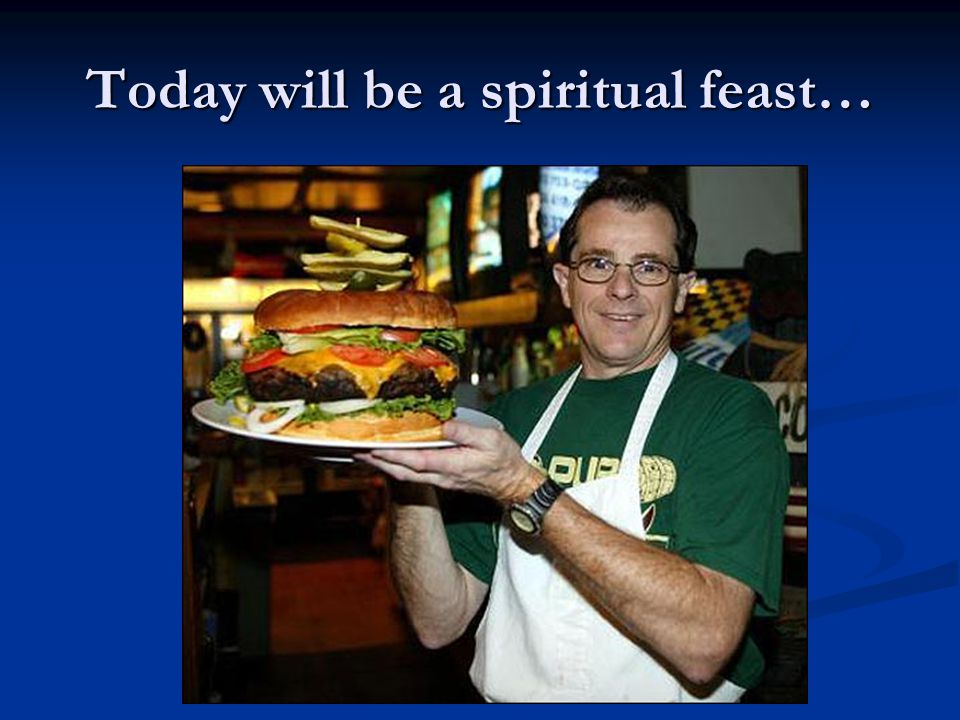 Today will be a spiritual feast…