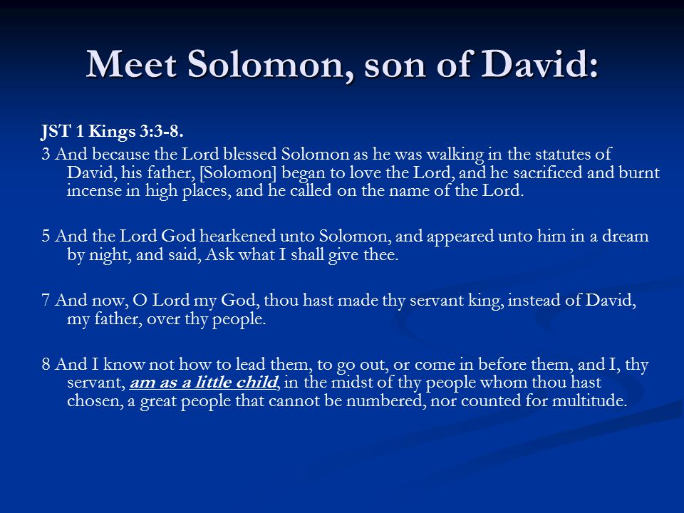 Meet Solomon, son of David: JST 1 Kings 3:3-8.