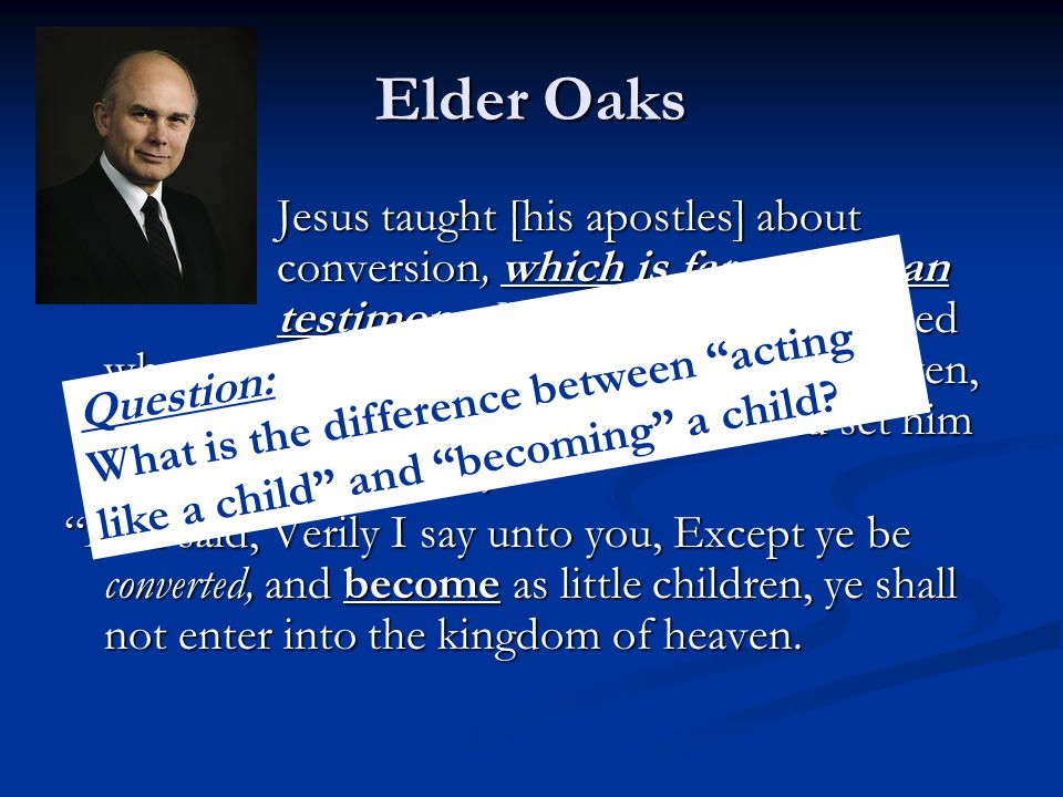 Elder Oaks Jesus taught [his apostles] about conversion, which is far more than testimony.