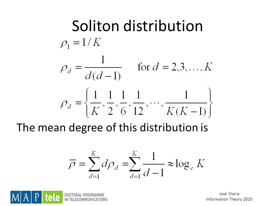José Vieira Information Theory 2010 Soliton distribution The mean degree of this distribution is