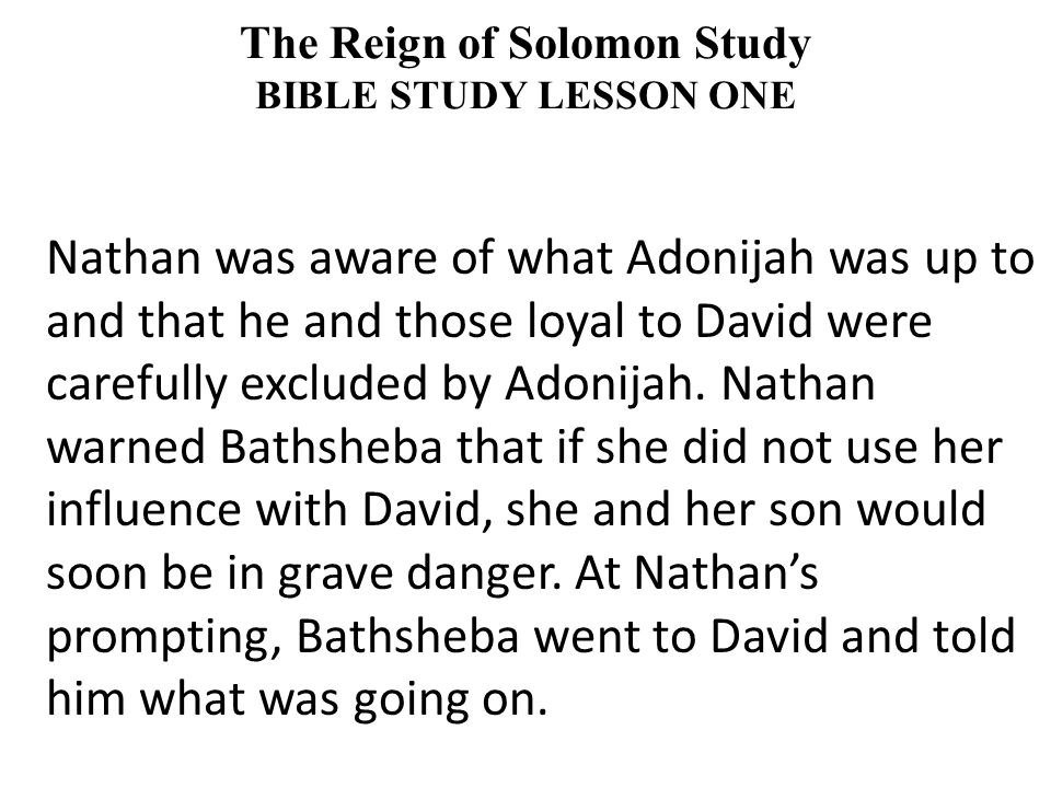 Nathan was aware of what Adonijah was up to and that he and those loyal to David were carefully excluded by Adonijah.