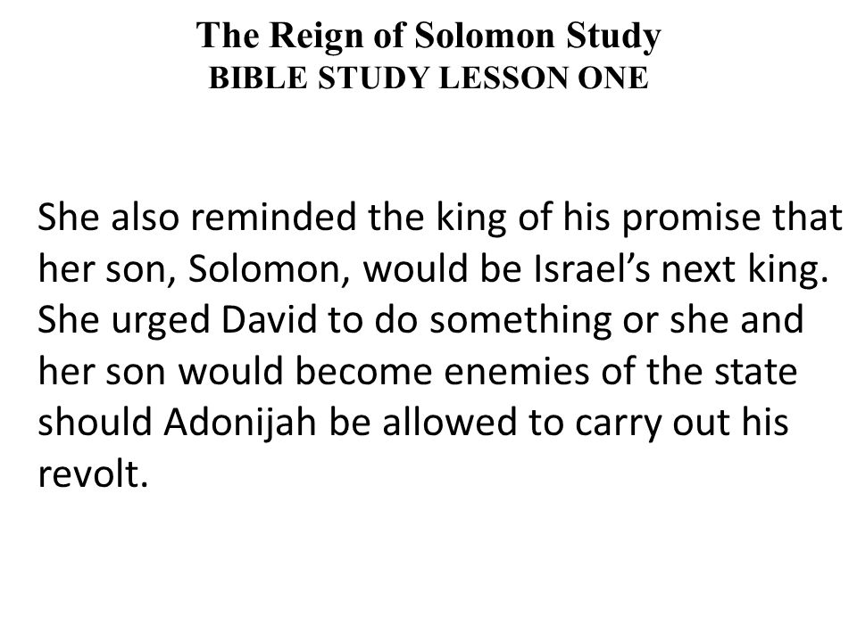 She also reminded the king of his promise that her son, Solomon, would be Israel's next king.
