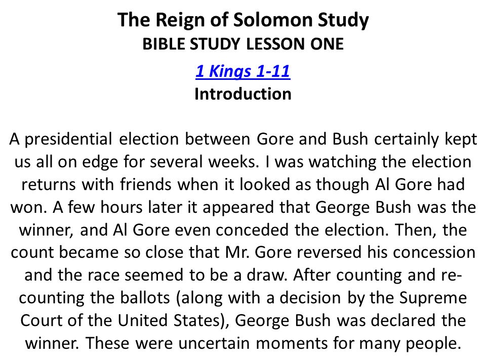 1 Kings 1-11 1 Kings 1-11 Introduction A presidential election between Gore and Bush certainly kept us all on edge for several weeks.