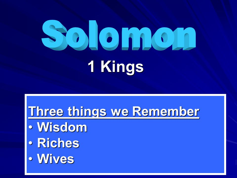 1 Kings Three things we Remember WisdomWisdom RichesRiches WivesWives