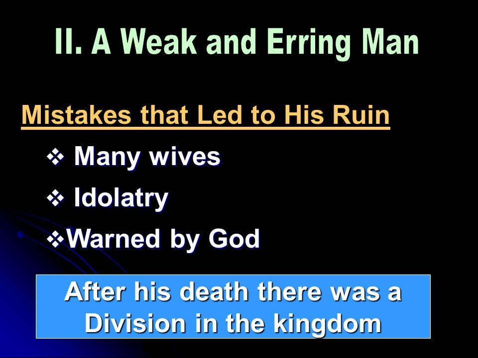 Mistakes that Led to His Ruin  Many wives  Idolatry  Warned by God After his death there was a Division in the kingdom