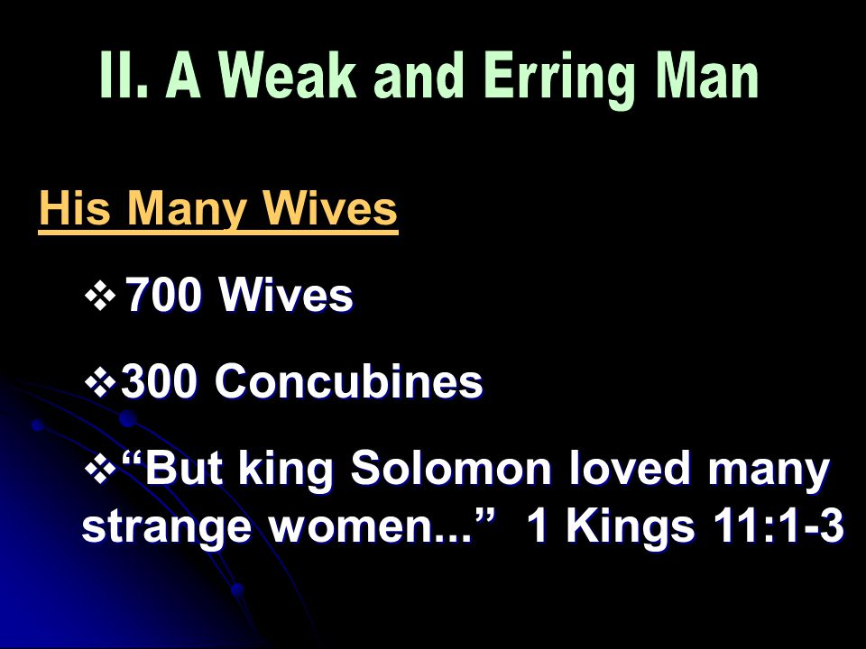 His Many Wives 700 Wives  700 Wives  300 Concubines  But king Solomon loved many strange women... 1 Kings 11:1-3
