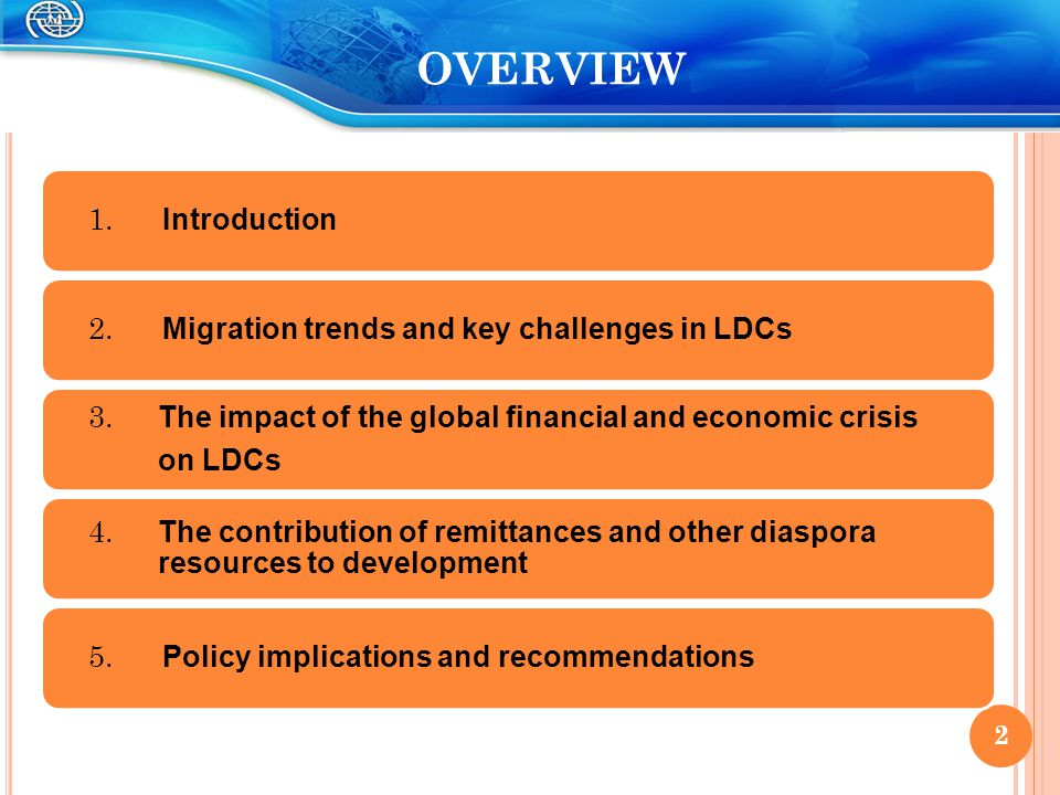 OVERVIEW 1. Introduction 2. Migration trends and key challenges in LDCs 3. The impact of the global financial and economic crisis on LDCs 4. The contr