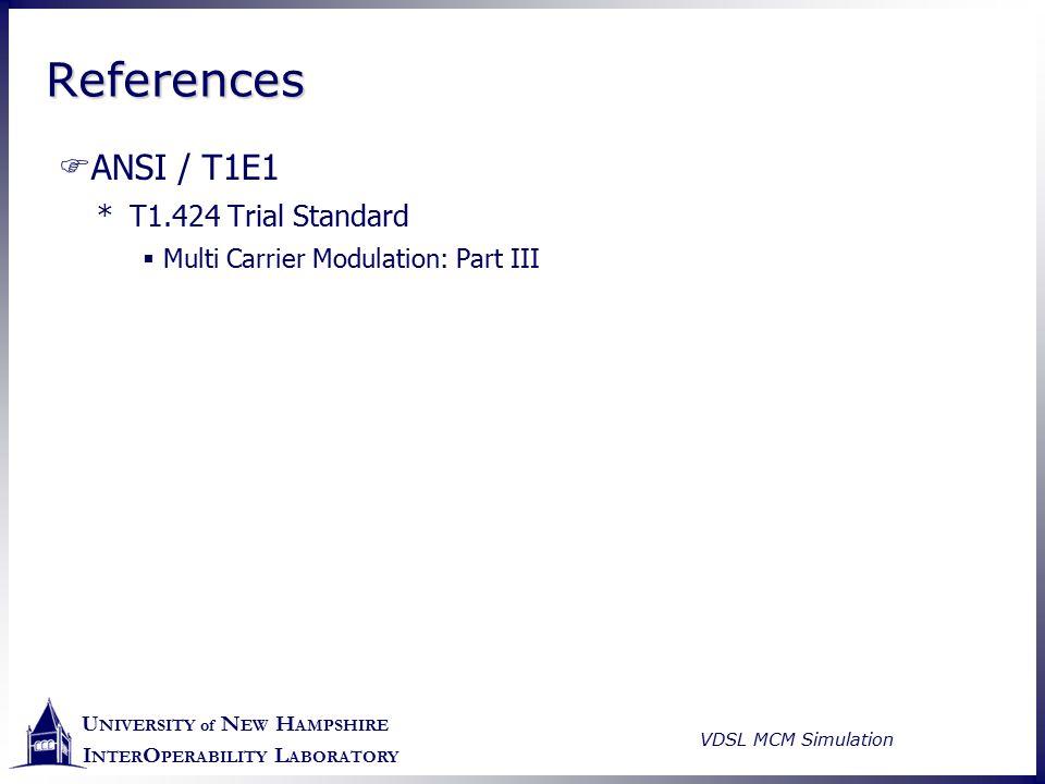 U NIVERSITY of N EW H AMPSHIRE I NTER O PERABILITY L ABORATORY VDSL MCM Simulation ReferencesReferences  ANSI / T1E1 *T1.424 Trial Standard  Multi C