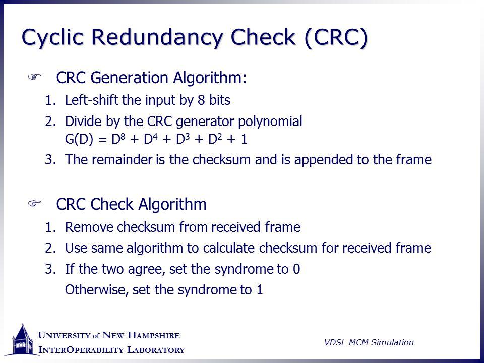 U NIVERSITY of N EW H AMPSHIRE I NTER O PERABILITY L ABORATORY VDSL MCM Simulation Cyclic Redundancy Check (CRC)  CRC Generation Algorithm: 1.Left-sh