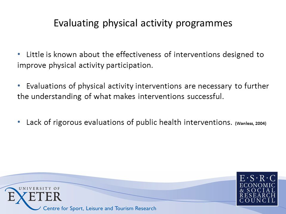Evaluating physical activity programmes Little is known about the effectiveness of interventions designed to improve physical activity participation.