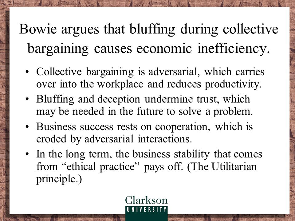 Bowie argues that bluffing during collective bargaining causes economic inefficiency.
