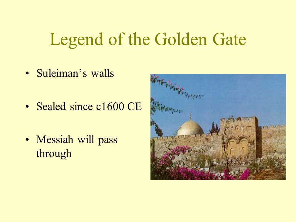 Legend of the Golden Gate Suleiman's walls Sealed since c1600 CE Messiah will pass through