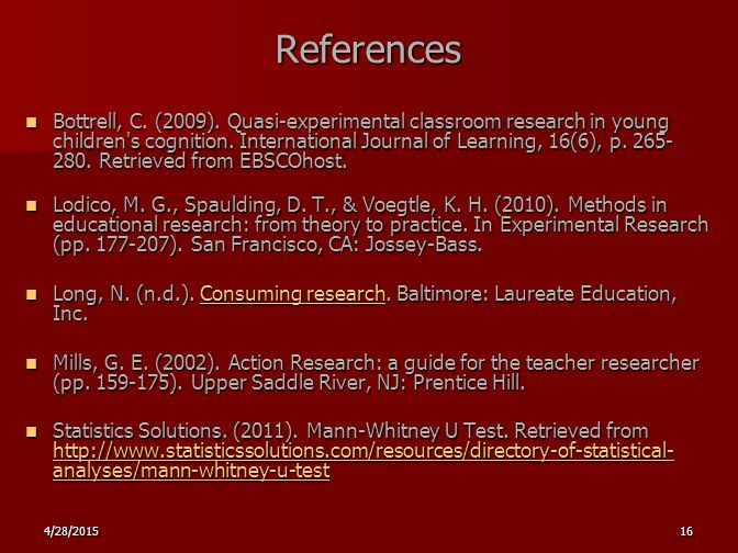 4/28/201516 References Bottrell, C. (2009). Quasi-experimental classroom research in young children's cognition. International Journal of Learning, 16