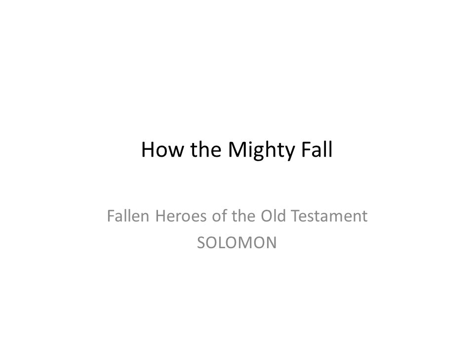 How the Mighty Fall Fallen Heroes of the Old Testament SOLOMON