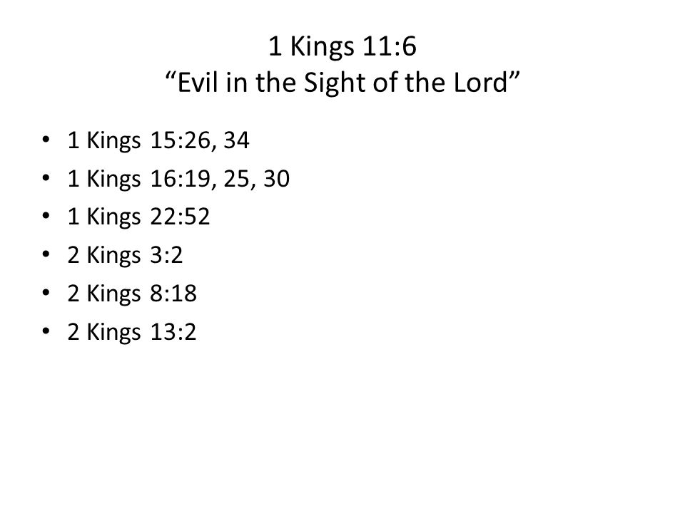 1 Kings 11:6 Evil in the Sight of the Lord 1 Kings 15:26, 34 1 Kings 16:19, 25, 30 1 Kings 22:52 2 Kings 3:2 2 Kings 8:18 2 Kings 13:2