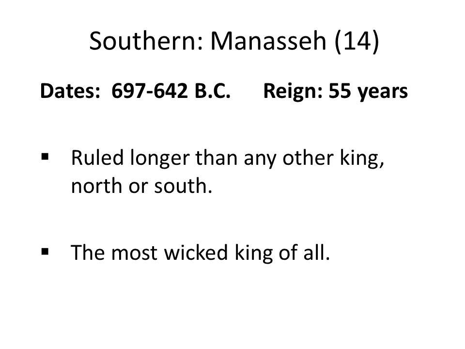 Southern: Manasseh (14) Dates: 697-642 B.C.