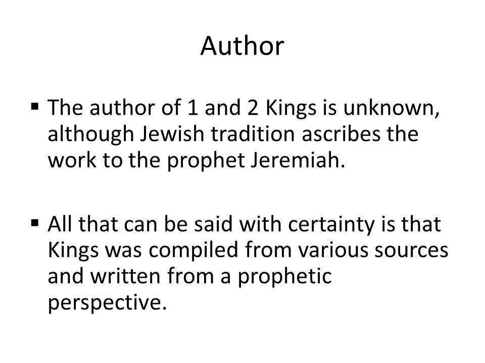 Author  The author of 1 and 2 Kings is unknown, although Jewish tradition ascribes the work to the prophet Jeremiah.