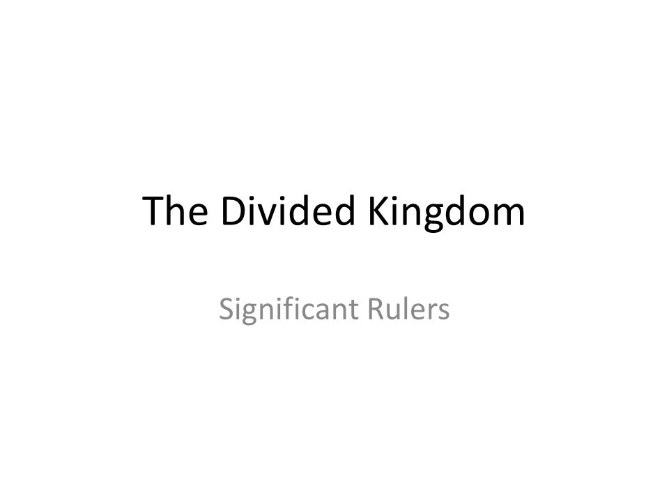 The Divided Kingdom Significant Rulers